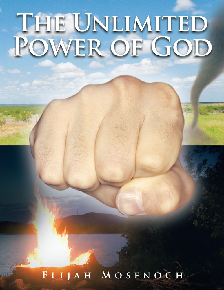The Unlimited Power of God By: Elijah Mosenoch