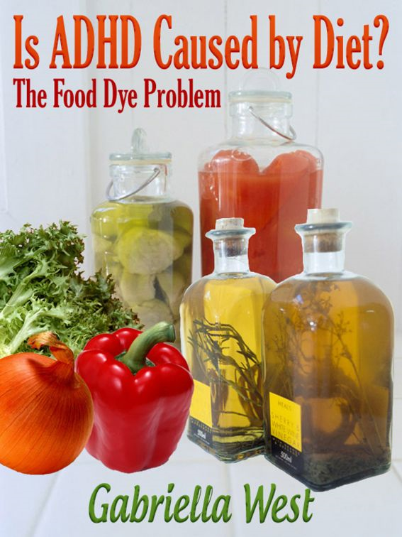 Is ADHD Caused by Diet? The Food Dye Problem By: Gabriella West