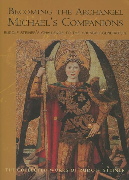 Becoming the Archangel Michael's Companions: Rudolf Steiner's Challenge to the Younger Generation 13 lectures, Stuttgart, October 315, 1922 (CW 217)