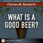 What Is a Good Beer? By: Charles W. Bamforth