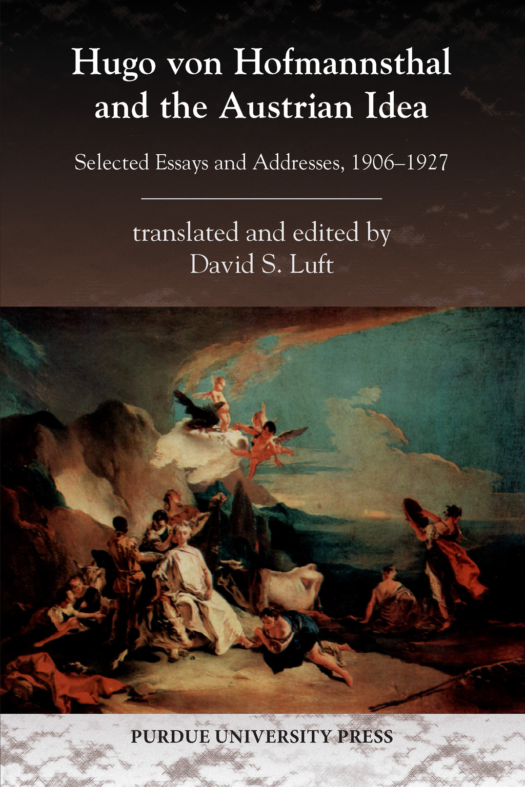Hugo von Hofmannsthal and the Austrian Idea: Selected Essays and Addresses, 1906-1927 By: David S. Luft