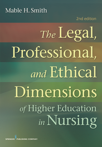 The Legal, Professional, and Ethical Dimensions of Education in Nursing, Second Edition