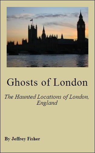 Ghosts of London: The Haunted Locations of London, England