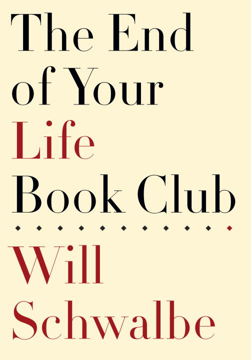 The End of Your Life Book Club By: Will Schwalbe