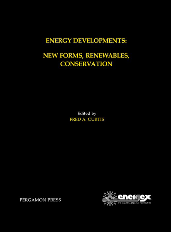 Energy Developments: New Forms,  Renewables,  Conservation Proceedings of ENERGEX '84,  The Global Energy Forum,  Regina,  Saskatchewan,  Canada,  May 14-19,