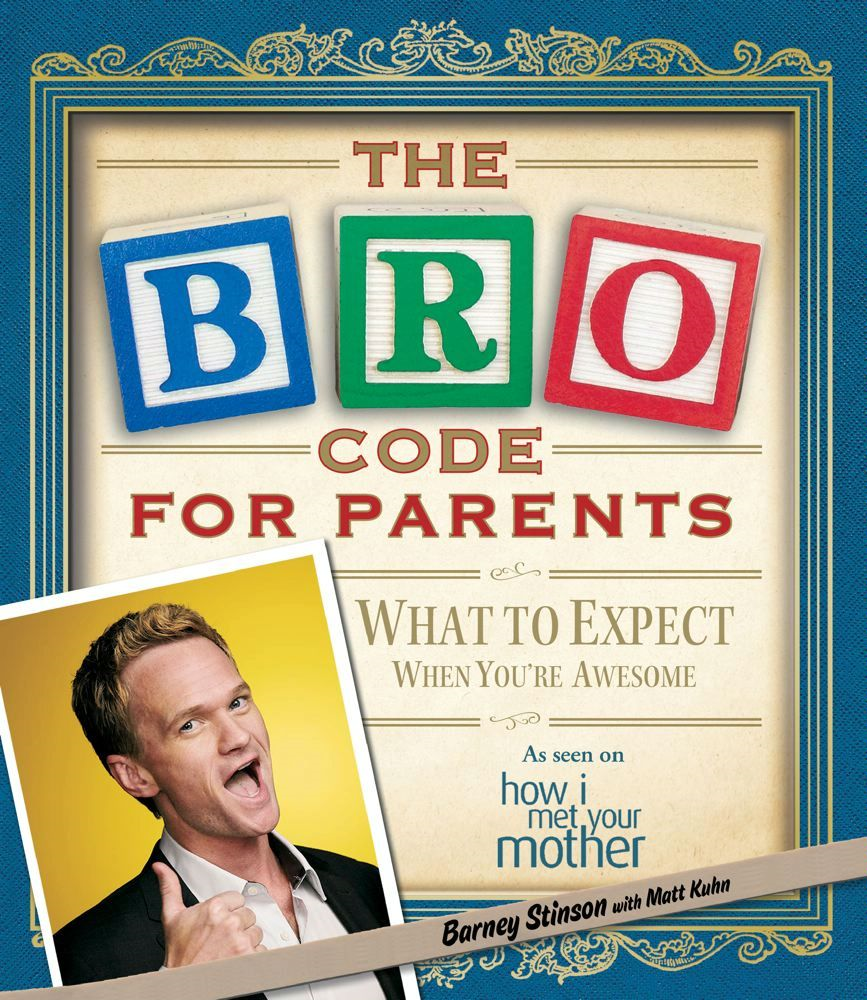 Bro Code for Parents By: Barney Stinson