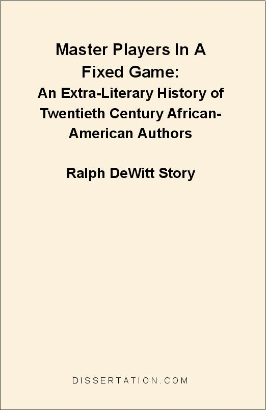 Ralph D.  Story - Master Players In A Fixed Game: An Extra-Literary History of Twentieth Century African-American Authors