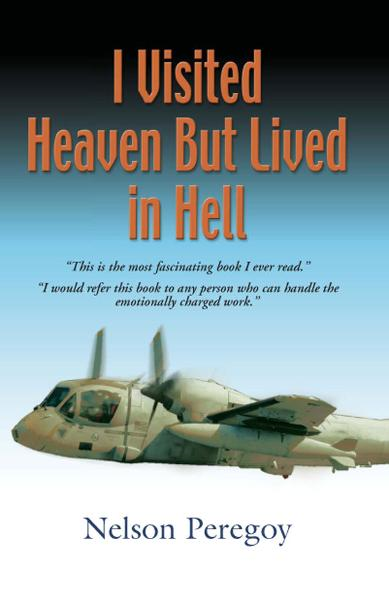 I Visited Heaven, But Lived In Hell By: Nelson Peregoy