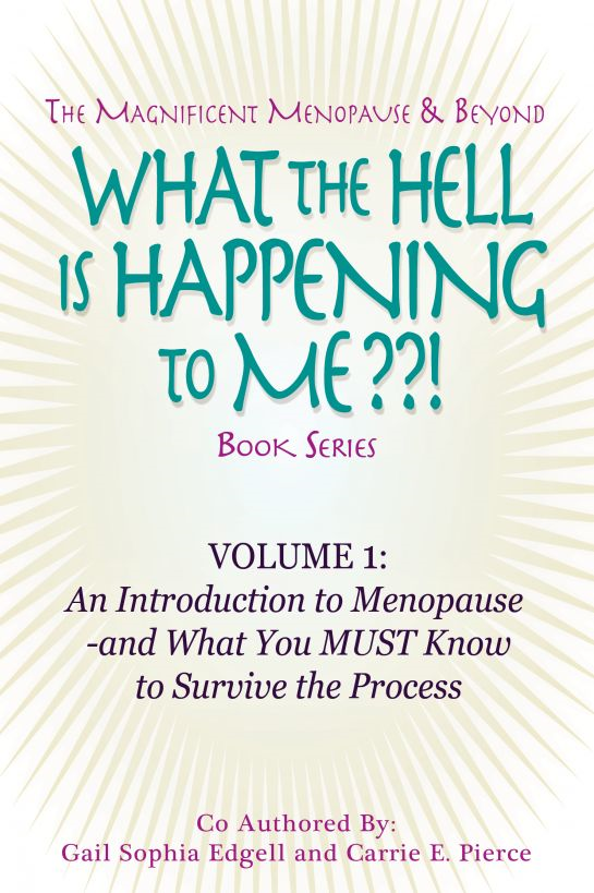What the Hell is Happening to Me? Volume 1: An Introduction to Menopause by Gail Sophia Edgell and Carrie E. Pierce