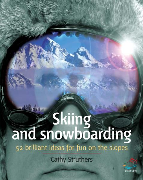 Skiing and snowboarding By: Cathy Struthers