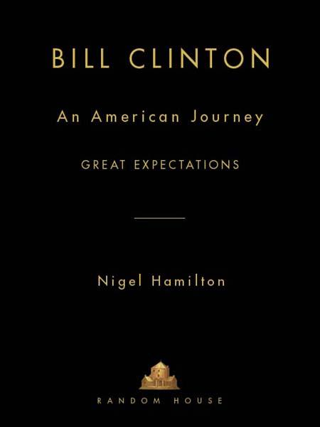 Bill Clinton: An American Journey By: Nigel Hamilton