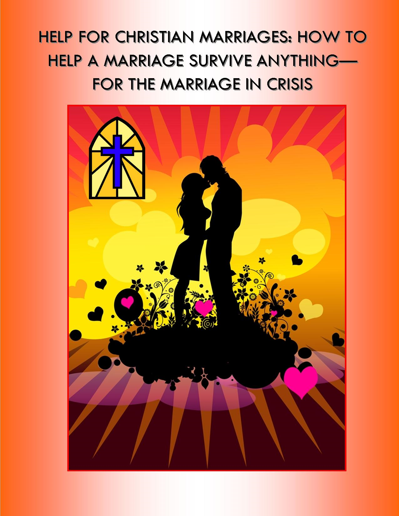 Help for Christian Marriages: How to Help a Marriage Survive Anything
