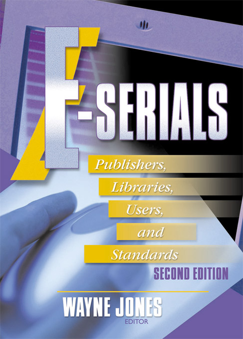 E-Serials Publishers,  Libraries,  Users,  and Standards,  Second Edition