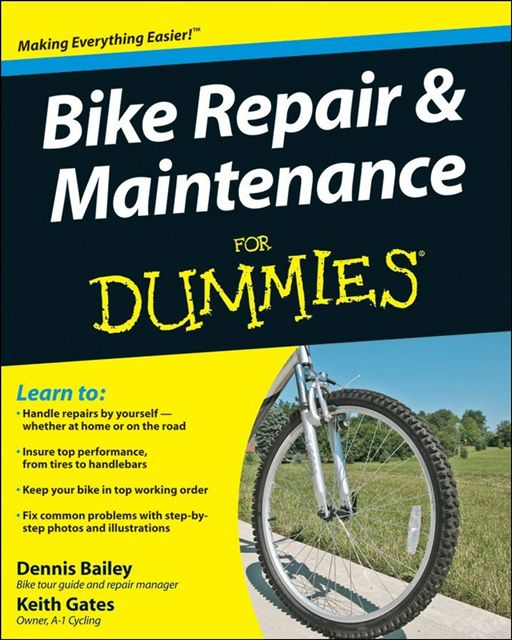 Bike Repair & Maintenance For Dummies By: Dennis Bailey,Keith Gates