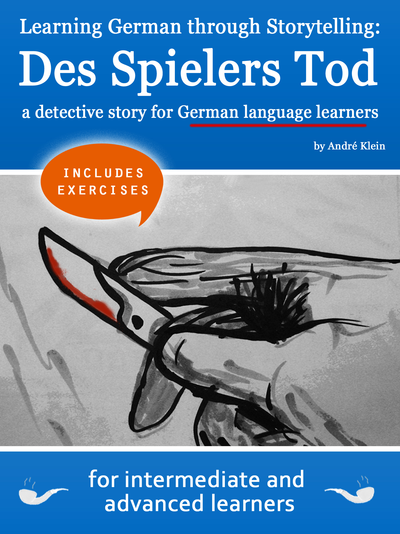 Learning German through Storytelling: Des Spielers Tod - a detective story for German language learners (includes exercises) for intermediate and advanced