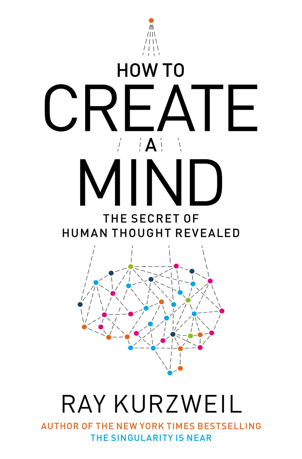How to Create a Mind By: Ray Kurzweil