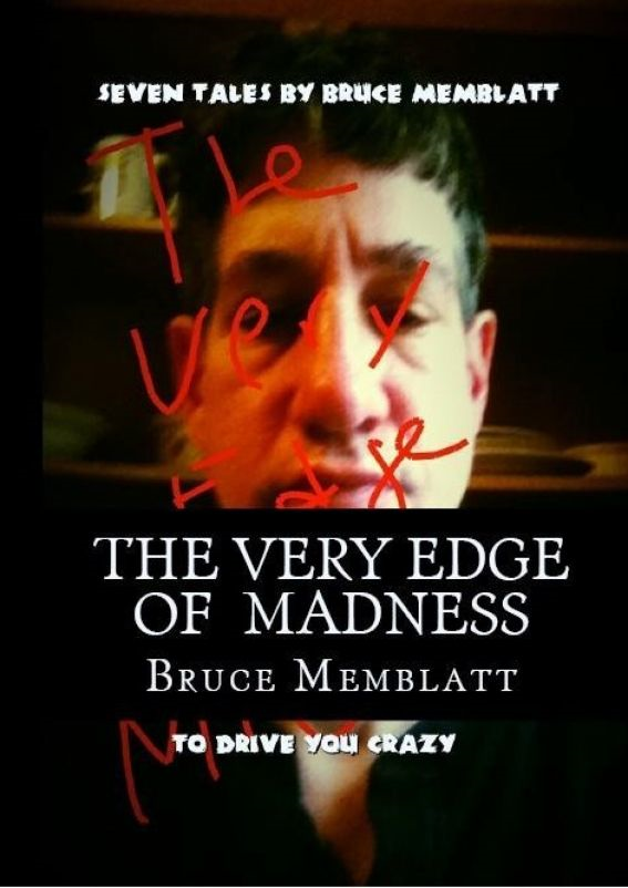 The Very Edge of Madness( 7  Tales by Bruce Memblatt to dirve you crazy)