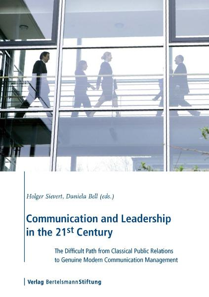 Communication and Leadership in the 21st Century: The Difficult Path from Classical Public Relations to Genuine Modern Communication Management By: