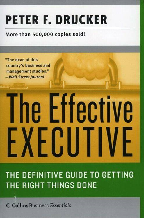The Effective Executive By: Peter F. Drucker