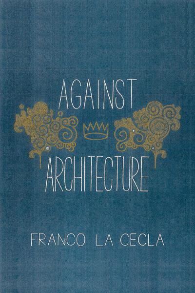 Against Architecture By: Franco La Cecla