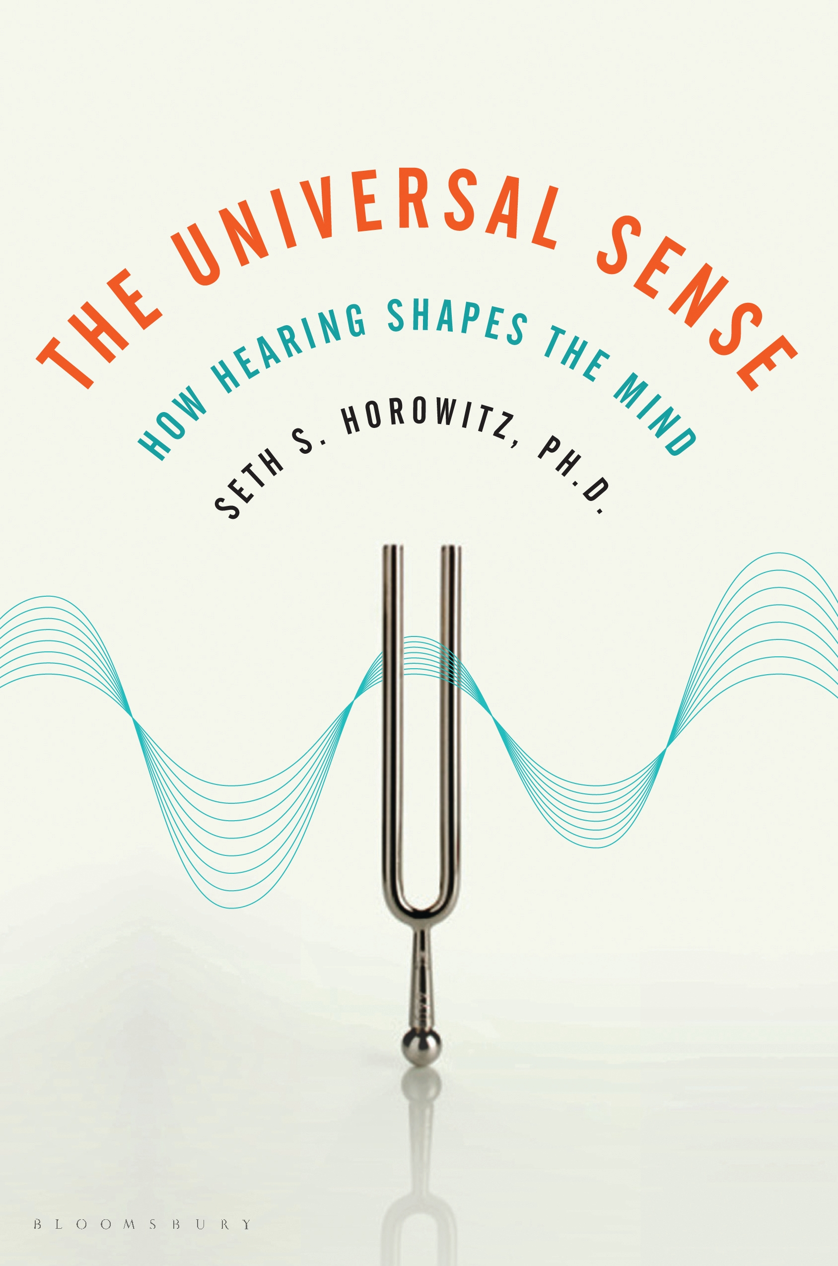 The Universal Sense: How Hearing Shapes the Mind By: Seth Horowitz