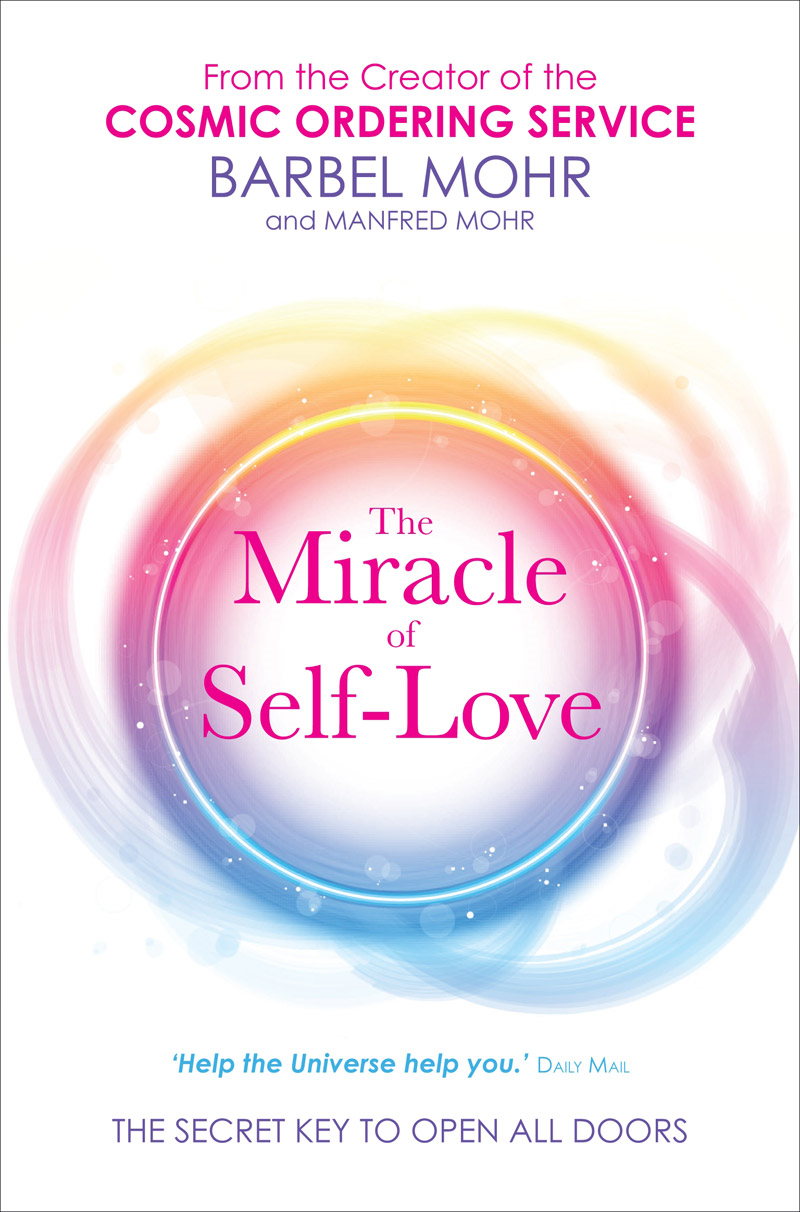 The Miracle of Self-Love By: Barbel Mohr,Manfred Mohr