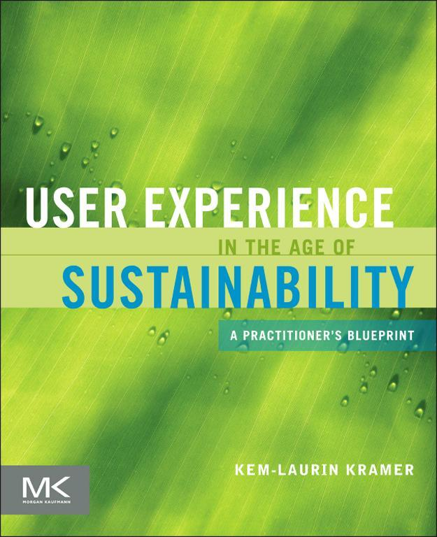 User Experience in the Age of Sustainability A Practitioner?s Blueprint