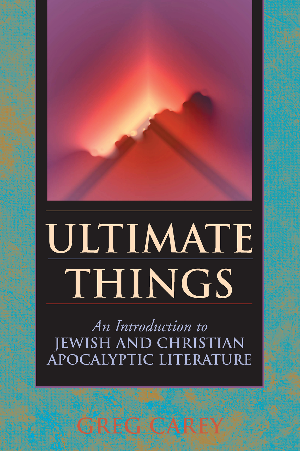 Ultimate Things: An Introduction to Jewish and Christian Apocalyptic Literature By: Greg Carey