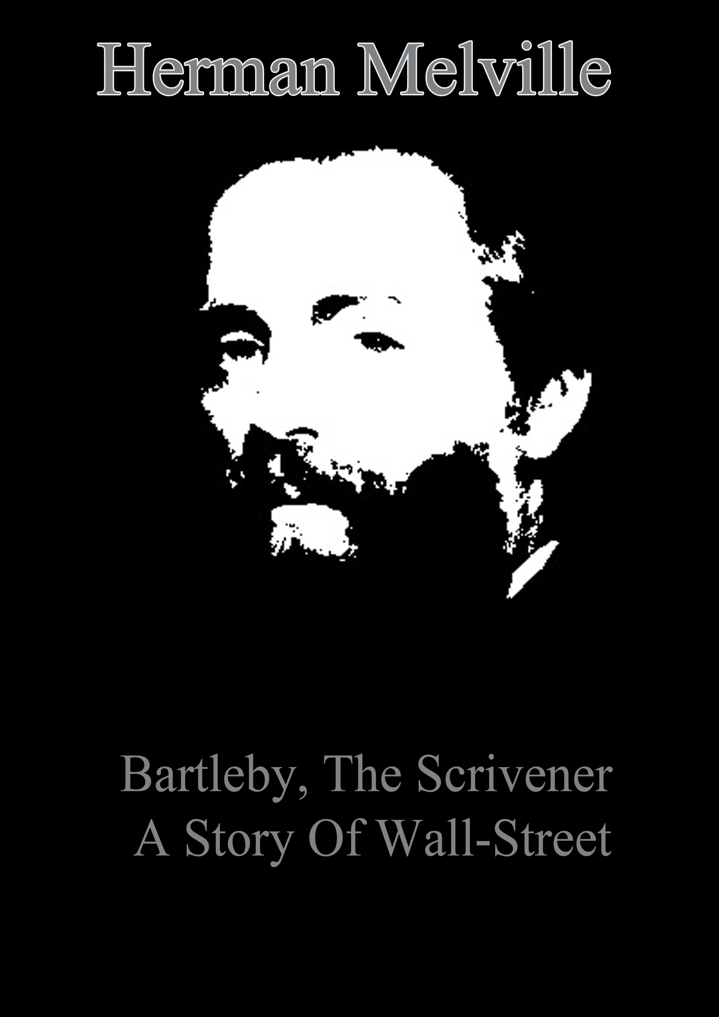 Bartleby, The Scrivener A Story Of Wall-Street By: Herman Melville