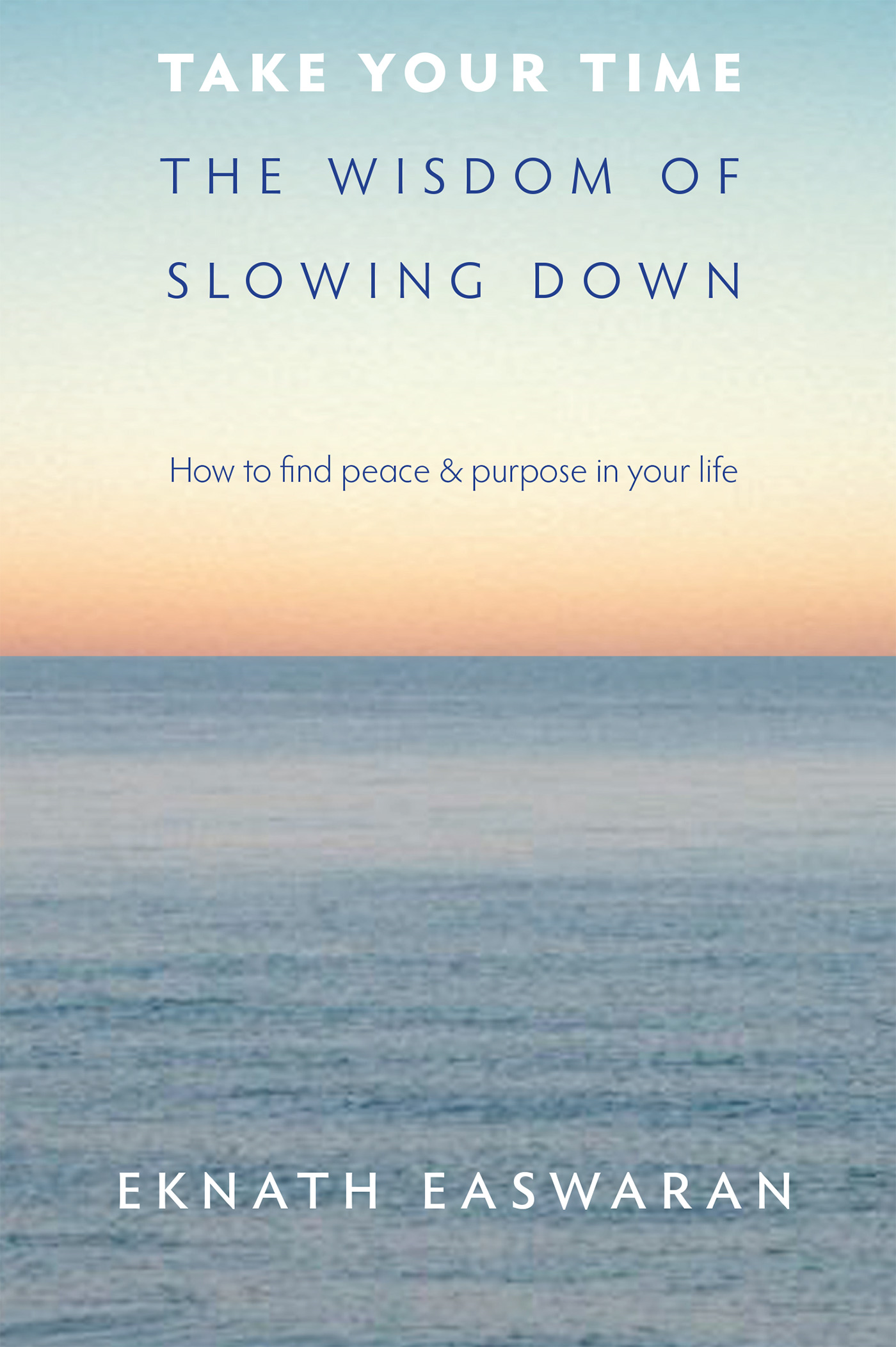 Take Your Time: The Wisdom of Slowing Down By: Eknath Easwaran