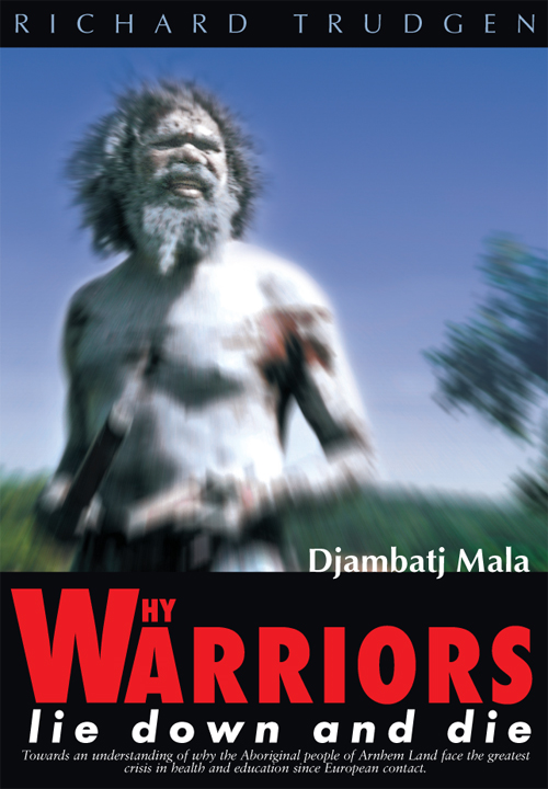 Why Warriors Lie Down and Die By: Richard Trudgen