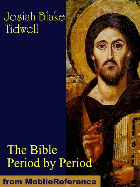 The Bible Period by Period: A Manual for the Study of the Bible by Periods  (Mobi Classics)