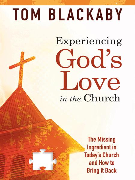 Experiencing God's Love in the Church: The Missing Ingredient in Today's Church and How to Bring It Back