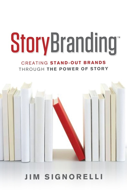 StoryBranding™: Creating Standout Brands Through The Power of Story By: Jim Signorelli