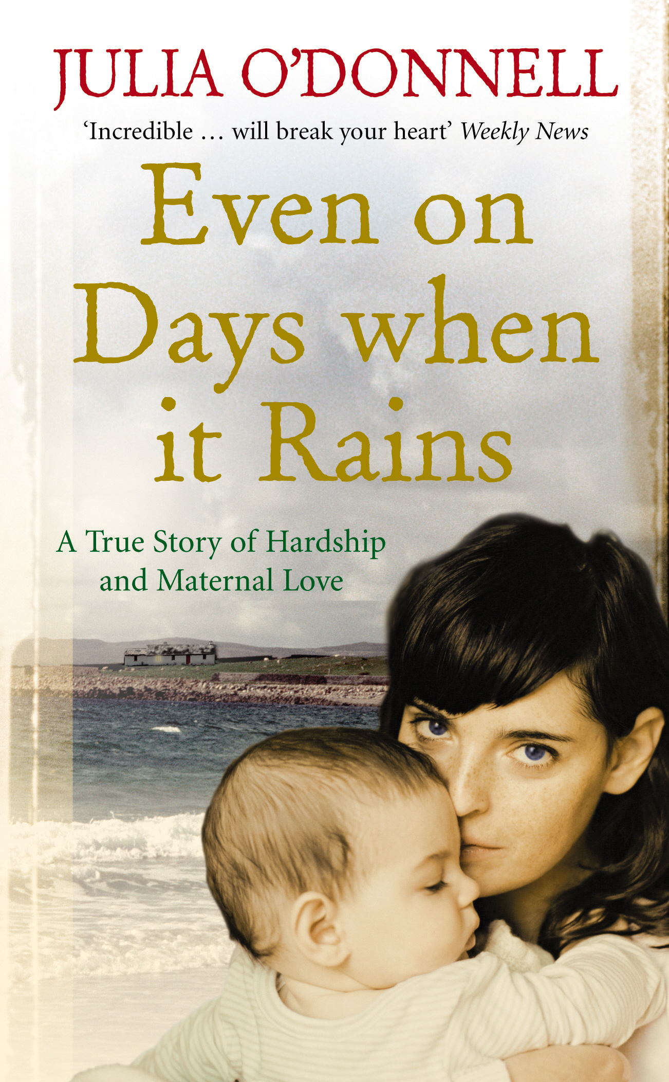 Even on Days when it Rains A True Story of Hardship and Maternal Love