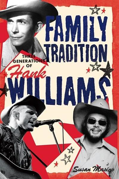 Family Tradition - Three Generations of Hank Williams By: MASINO, SUSAN