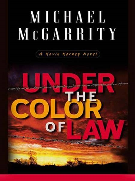 Under the Color of Law By: Michael McGarrity