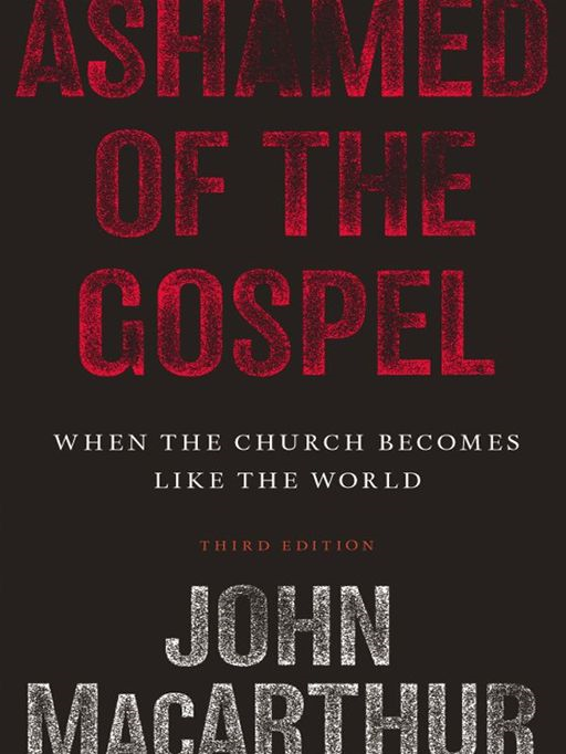 Ashamed of the Gospel (3rd Edition): When the Church Becomes Like the World By: John MacArthur