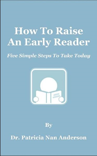 How To Raise An Early Reader: Five Simple Steps To Take Today