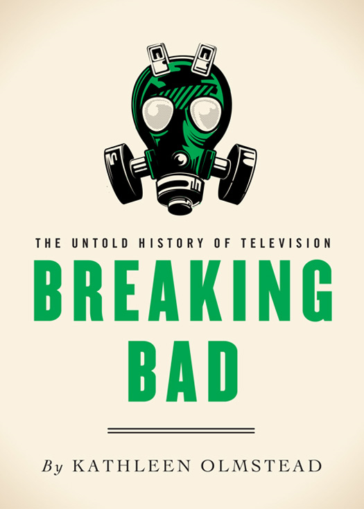 Breaking Bad By: Kathleen Olmstead