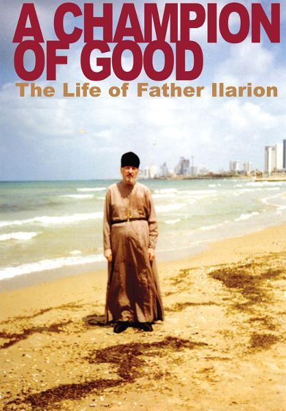 A Champion of Good: The Life of Father Ilarion