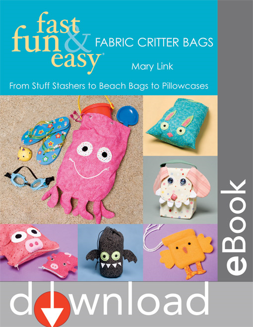 Book Cover: Fast, Fun & Easy Fabric Critter Bags: From Stuff Stashers to Beach Bags to Pillowcases
