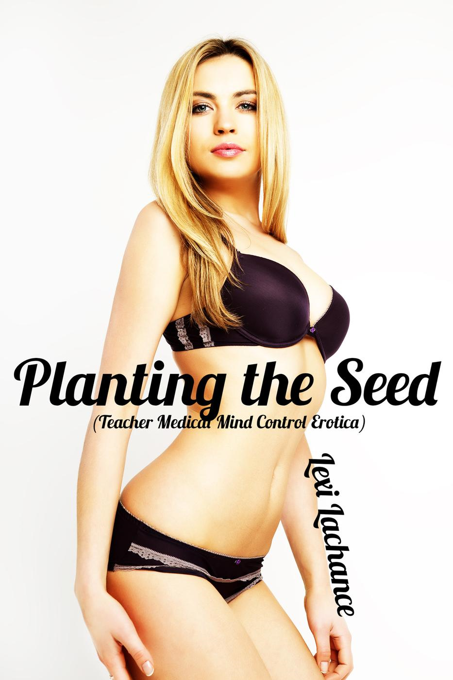 Lexi Lachance - Planting the Seed (Teacher Medical Mind Control Taboo Erotica)