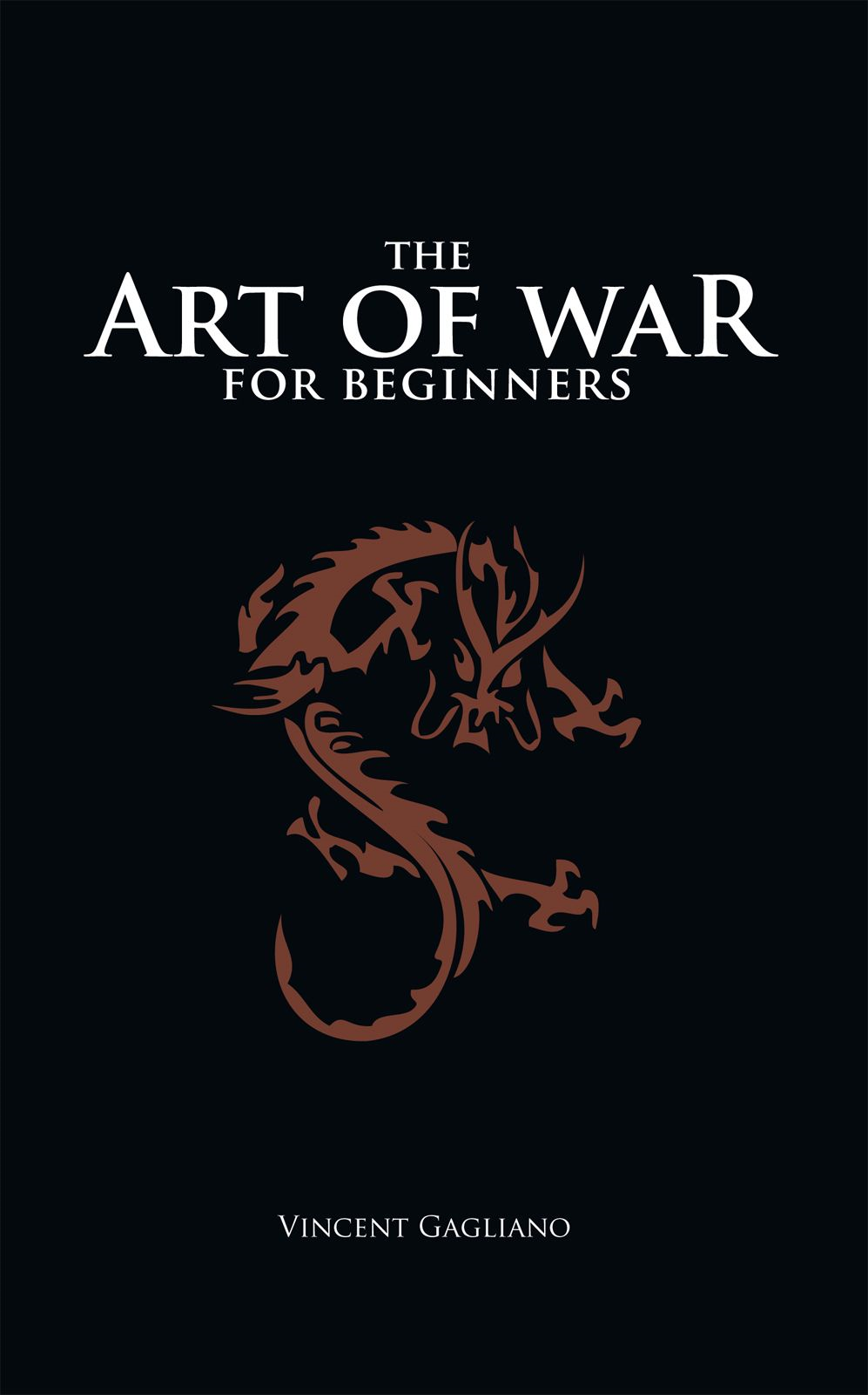 The Art of War for Beginners By: Vincent Gagliano