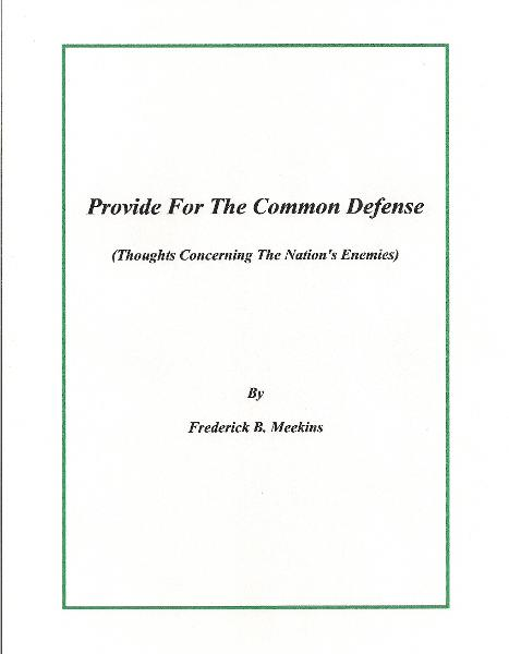 Provide For The Common Defense: Thoughts Concerning The Nation's Enemies By: Frederick Meekins