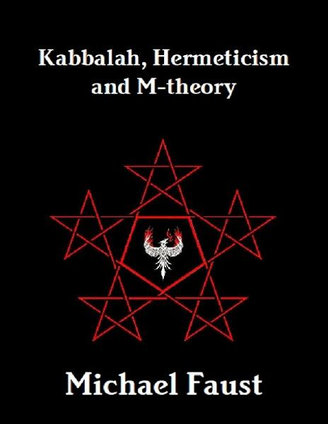 Kabbalah, Hermeticism and M-theory By: Michael Faust