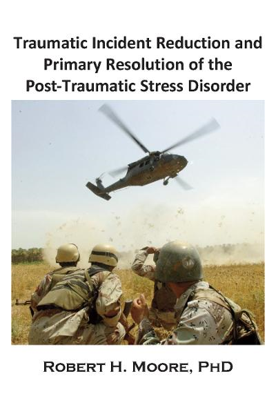 Traumatic Incident Reduction (TIR) and Primary Resolution of the Post-Traumatic Stress Disorder