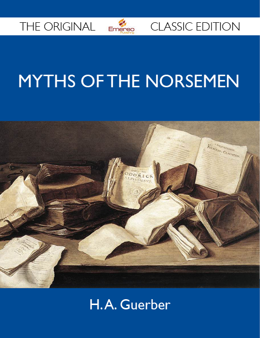 Myths of the Norsemen - The Original Classic Edition By: Guerber H