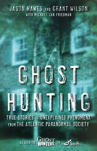 Ghost Hunting By: Grant Wilson,Jason Hawes,Michael Jan Friedman