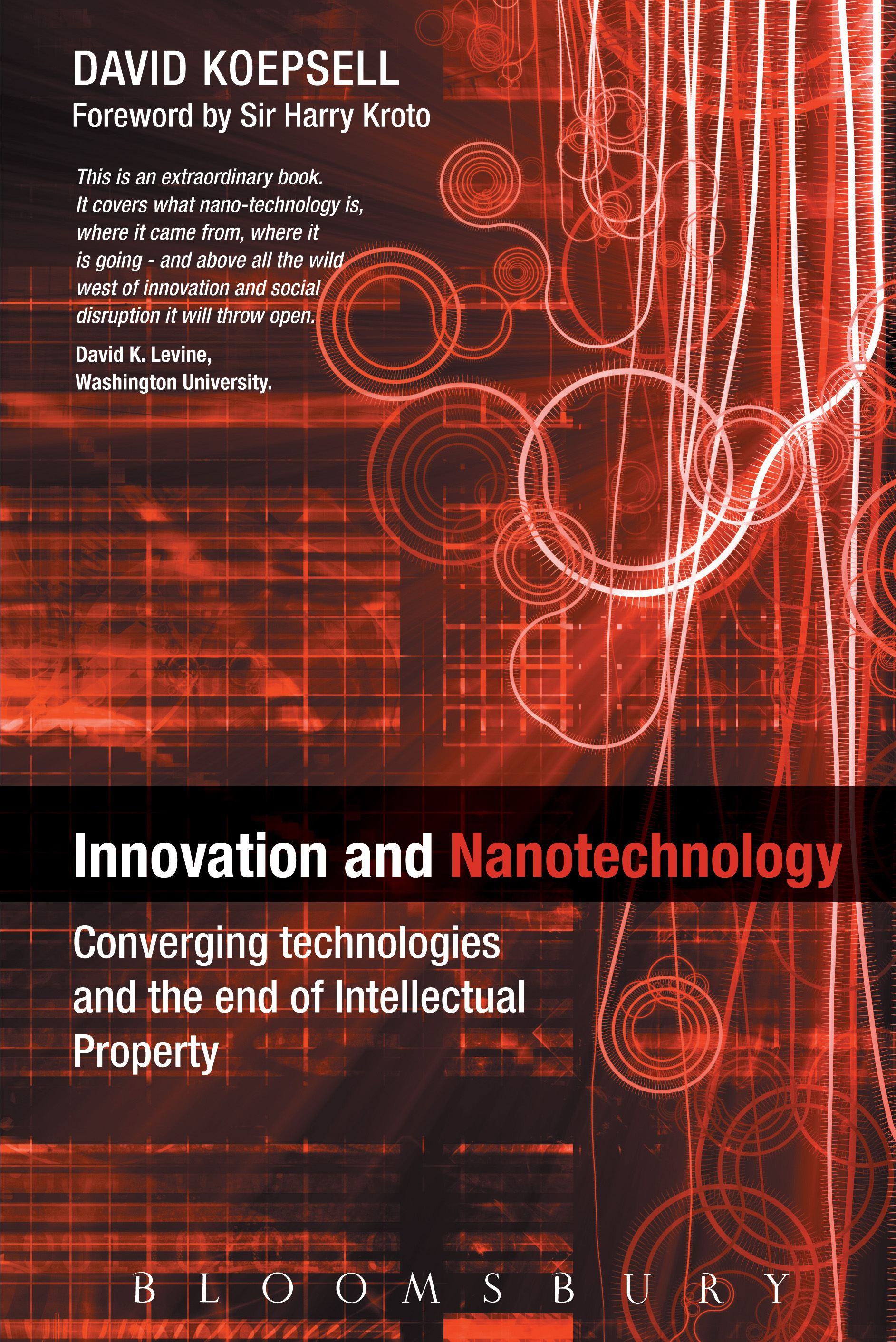 Innovation and Nanotechnology: Converging technologies and the end of Intellectual Property By: David Koepsell